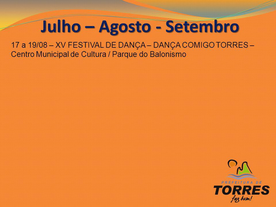 Julho – Agosto - Setembro 17 a 19/08 – XV FESTIVAL DE DANÇA – DANÇA COMIGO TORRES – Centro Municipal de Cultura / Parque do Balonismo