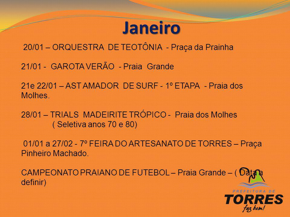 Janeiro Janeiro 20/01 – ORQUESTRA DE TEOTÔNIA - Praça da Prainha 21/01 - GAROTA VERÃO - Praia Grande 21e 22/01 – AST AMADOR DE SURF - 1º ETAPA - Praia