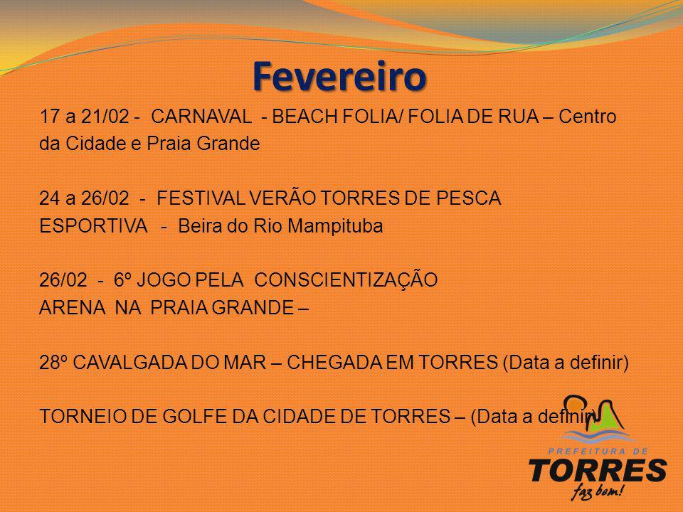 Fevereiro 17 a 21/02 - CARNAVAL - BEACH FOLIA/ FOLIA DE RUA – Centro da Cidade e Praia Grande 24 a 26/02 - FESTIVAL VERÃO TORRES DE PESCA ESPORTIVA -