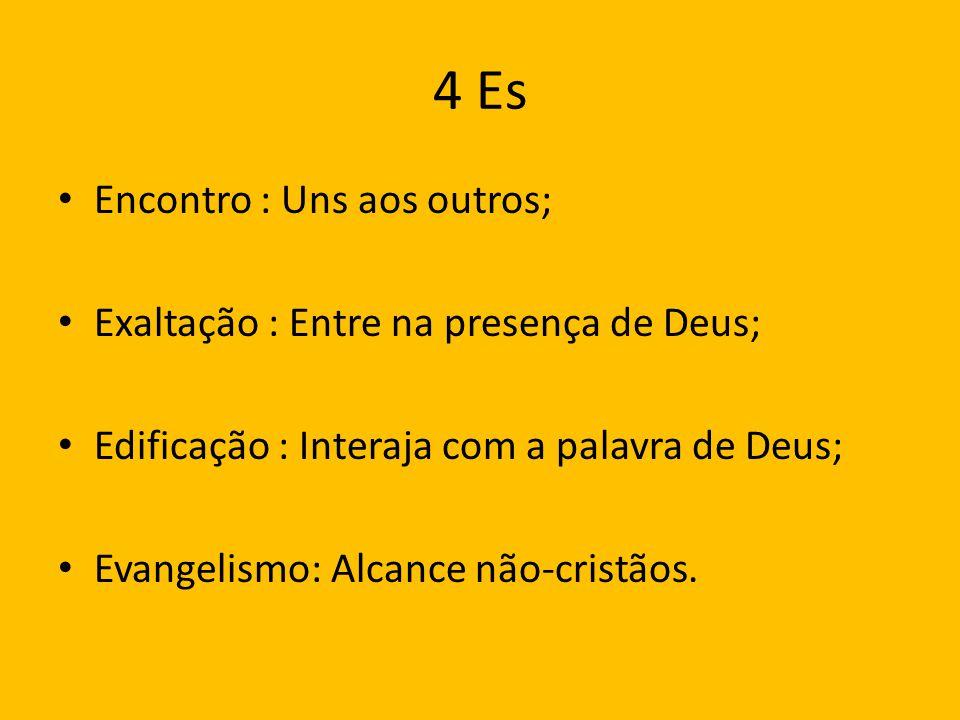 4 Es Encontro : Uns aos outros; Exaltação : Entre na presença de Deus; Edificação : Interaja com a palavra de Deus; Evangelismo: Alcance não-cristãos.
