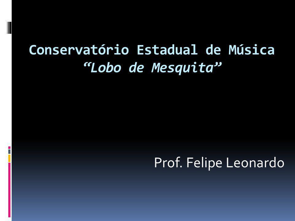 Conservatório Estadual de Música Lobo de Mesquita Prof. Felipe Leonardo
