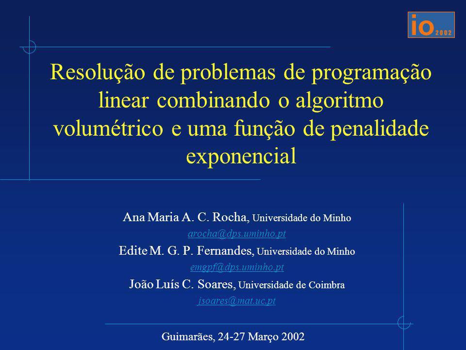 Resolução de problemas de programação linear combinando o algoritmo volumétrico e uma função de penalidade exponencial Ana Maria A. C. Rocha, Universi
