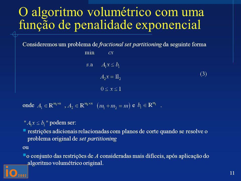 11 Consideremos um problema de fractional set partitioning da seguinte forma onde, e. podem ser: restrições adicionais relacionadas com planos de cort