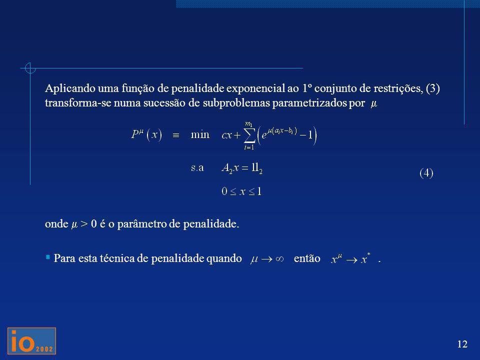 12 Aplicando uma função de penalidade exponencial ao 1º conjunto de restrições, (3) transforma-se numa sucessão de subproblemas parametrizados por ond