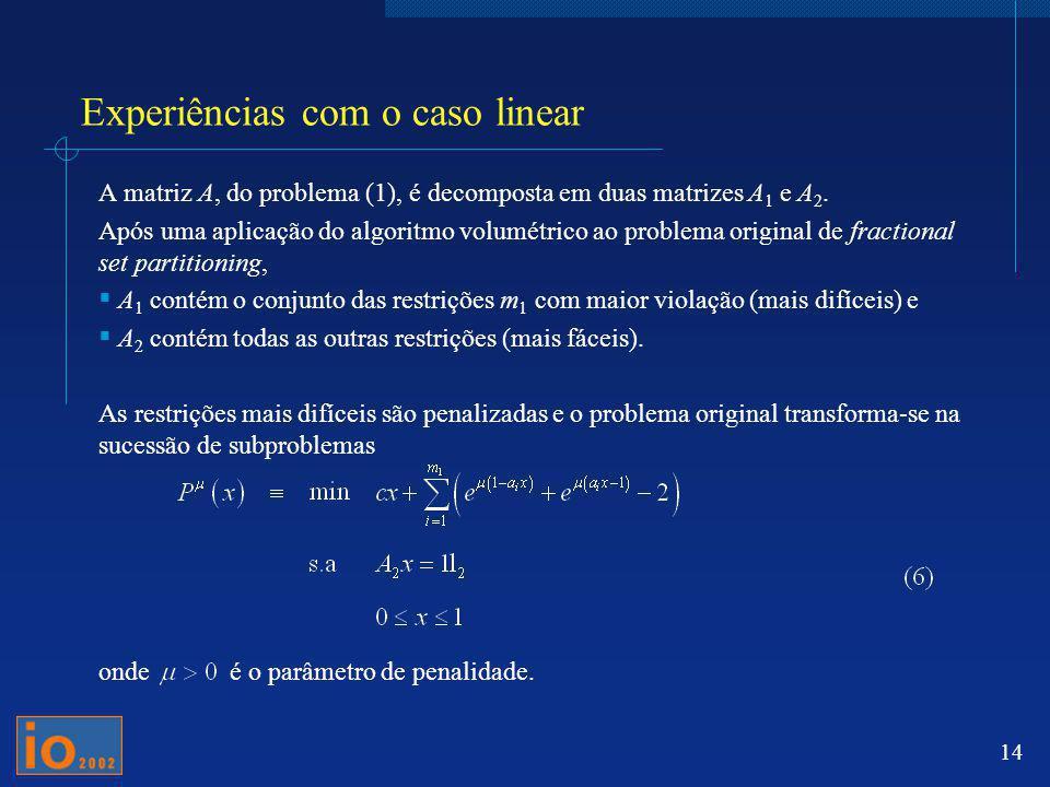 14 A matriz A, do problema (1), é decomposta em duas matrizes A 1 e A 2. Após uma aplicação do algoritmo volumétrico ao problema original de fractiona
