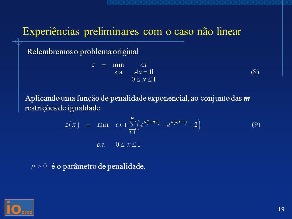 19 Experiências preliminares com o caso não linear Relembremos o problema original Aplicando uma função de penalidade exponencial, ao conjunto das m r