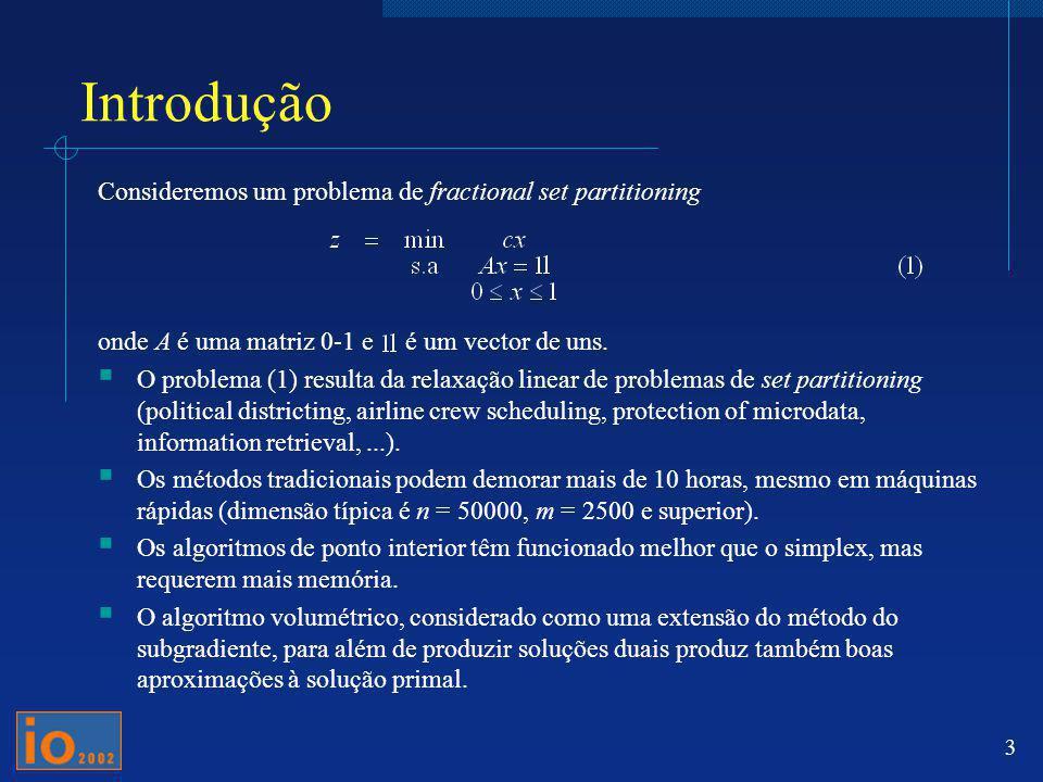 3 Introdução Consideremos um problema de fractional set partitioning onde A é uma matriz 0-1 e é um vector de uns. O problema (1) resulta da relaxação