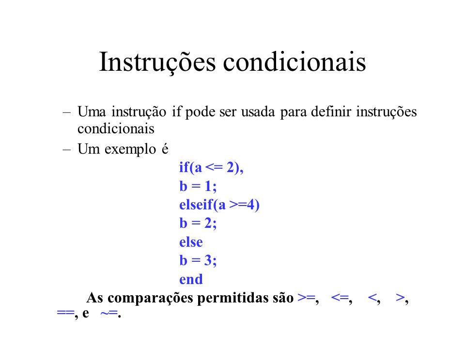 Ciclos While (controlo de fluxo) O ciclo While executa um conjunto de comandos um número determinado de vezes A forma geral do ciclo while é while expression commands… end Os comandos entre o while e o end são executados enquanto a expressão for verdadeira Exemplo >>num=0; EPS=1; >>while (1+EPS)>1 EPS=EPS/2; num=num+1; end >>num num = 53.