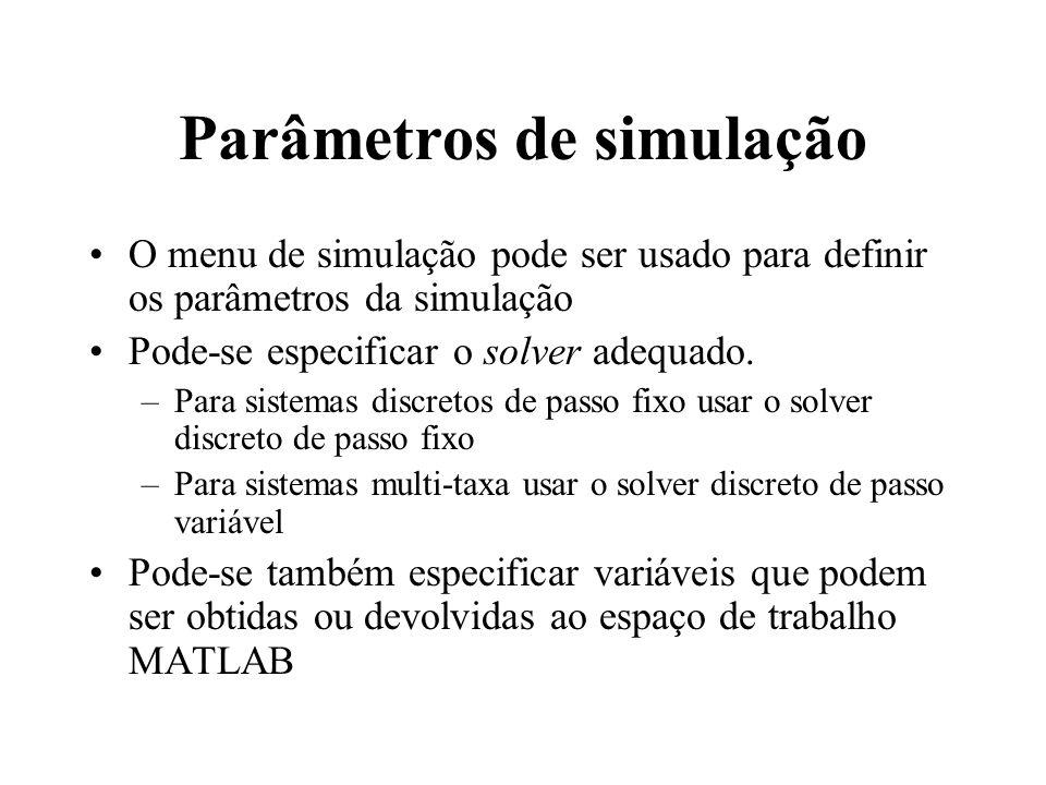 Parâmetros de simulação O menu de simulação pode ser usado para definir os parâmetros da simulação Pode-se especificar o solver adequado. –Para sistem