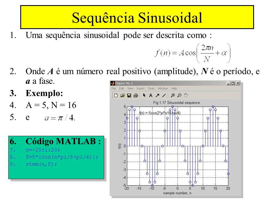 Sequência Sinusoidal 1.Uma sequência sinusoidal pode ser descrita como : 2.Onde A é um número real positivo (amplitude), N é o período, e a a fase. 3.