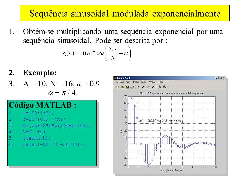 Sequência sinusoidal modulada exponencialmente 1.Obtém-se multiplicando uma sequência exponencial por uma sequência sinusoidal. Pode ser descrita por