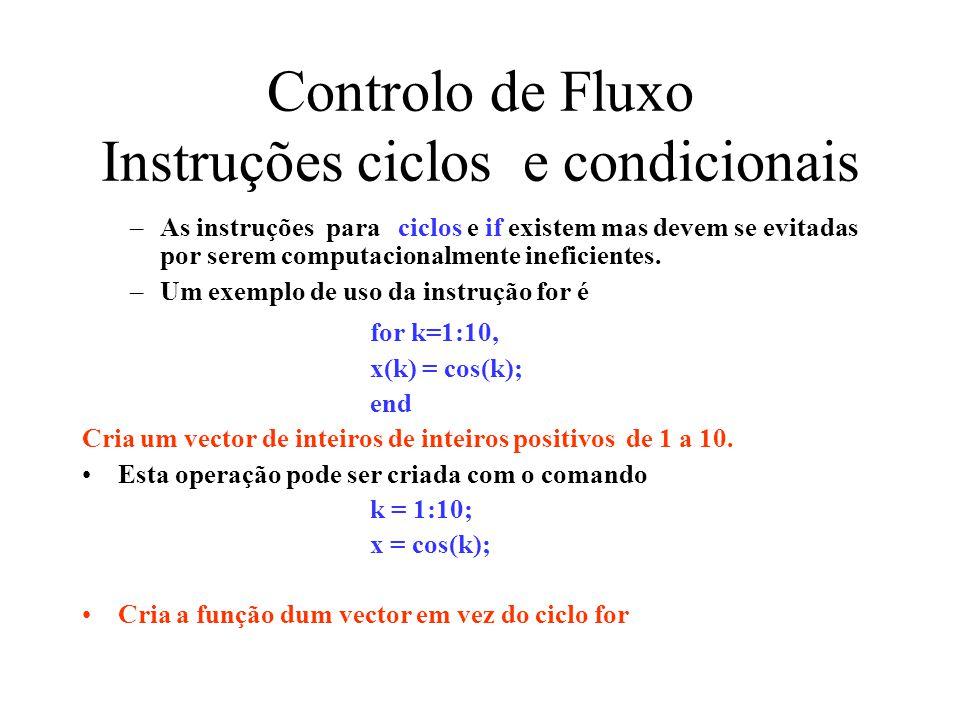 Instruções condicionais –Uma instrução if pode ser usada para definir instruções condicionais –Um exemplo é if(a <= 2), b = 1; elseif(a >=4) b = 2; else b = 3; end As comparações permitidas são >=,, ==, e ~=.