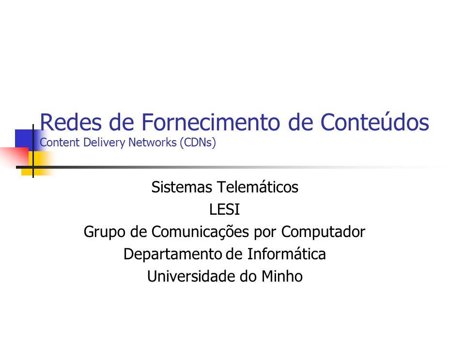 Redes de Fornecimento de Conteúdos Content Delivery Networks (CDNs) Sistemas Telemáticos LESI Grupo de Comunicações por Computador Departamento de Inf