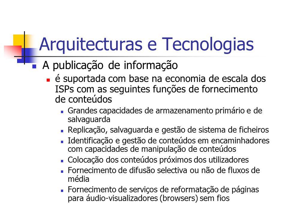 Arquitecturas e Tecnologias A publicação de informação é suportada com base na economia de escala dos ISPs com as seguintes funções de fornecimento de