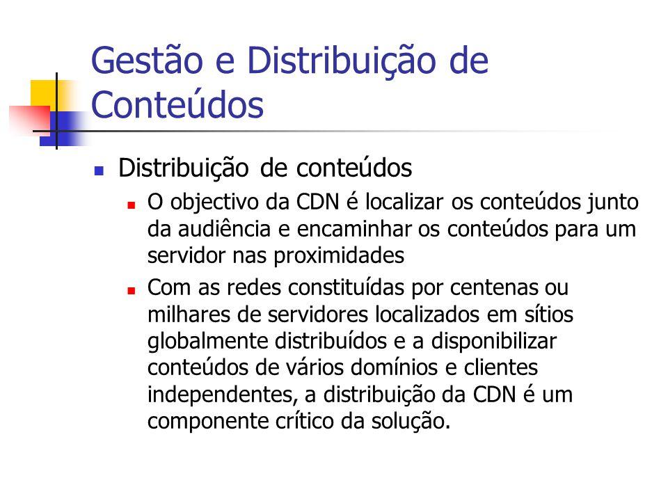 Gestão e Distribuição de Conteúdos Distribuição de conteúdos O objectivo da CDN é localizar os conteúdos junto da audiência e encaminhar os conteúdos