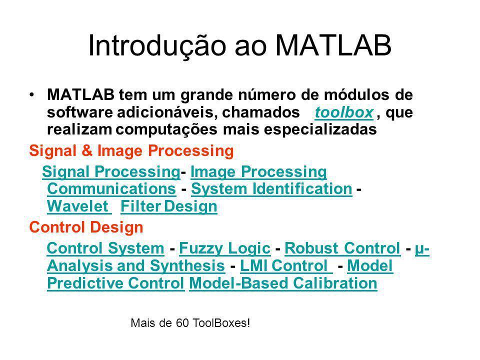 Introdução ao MATLAB MATLAB tem um grande número de módulos de software adicionáveis, chamados toolbox, que realizam computações mais especializadasto
