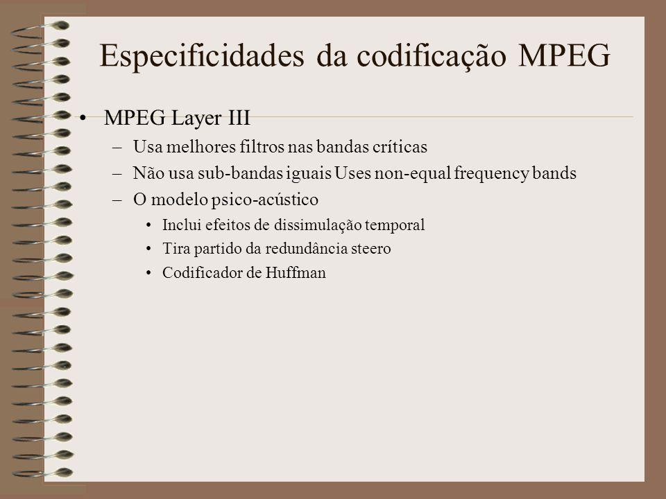 Especificidades da codificação MPEG Camada 2 do MPEG –Usa 3 quadros no filtro (anterior, actual e seguinte com um total de 1152 amostras). A 48 kHz, c