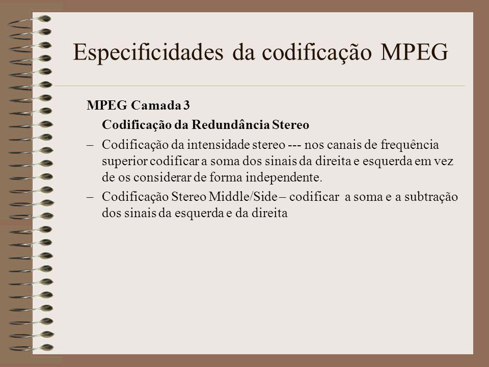 Especificidades da codificação MPEG MPEG Layer III –Usa melhores filtros nas bandas críticas –Não usa sub-bandas iguais Uses non-equal frequency bands