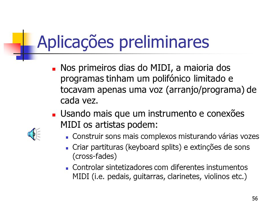 56 Aplicações preliminares Nos primeiros dias do MIDI, a maioria dos programas tinham um polifónico limitado e tocavam apenas uma voz (arranjo/program
