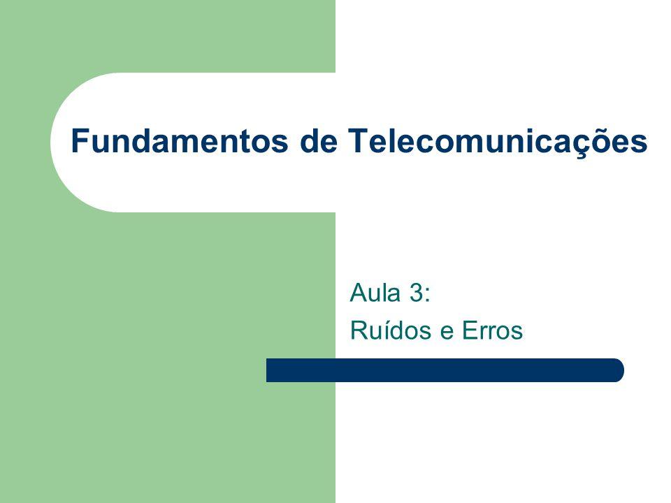 Fundamentos de Telecomunicações Aula 3: Ruídos e Erros