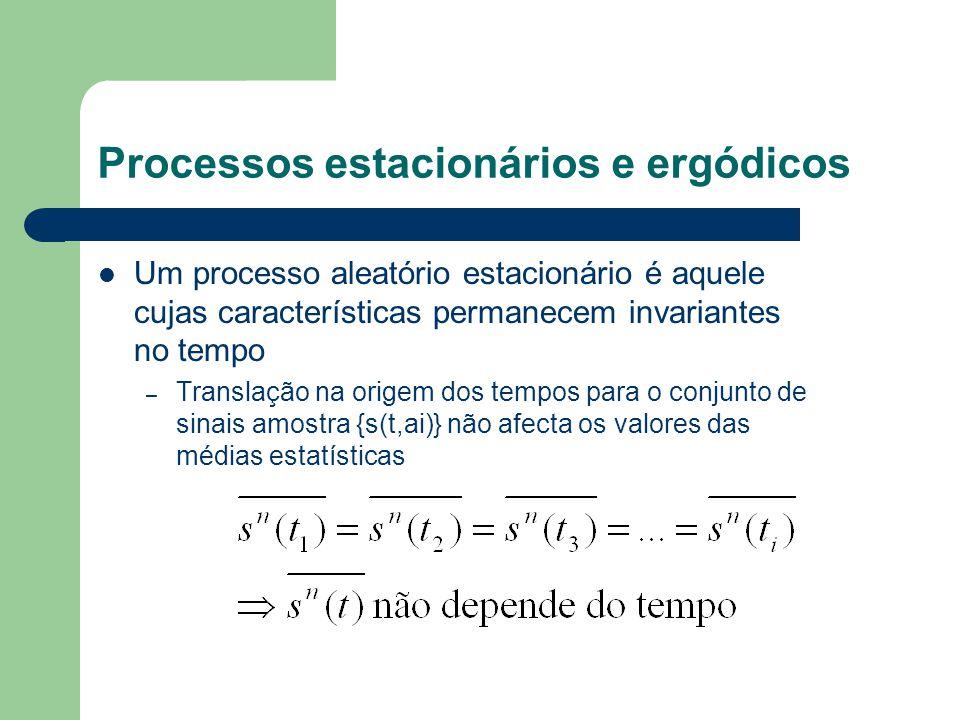 Processos estacionários e ergódicos Um processo aleatório estacionário é aquele cujas características permanecem invariantes no tempo – Translação na