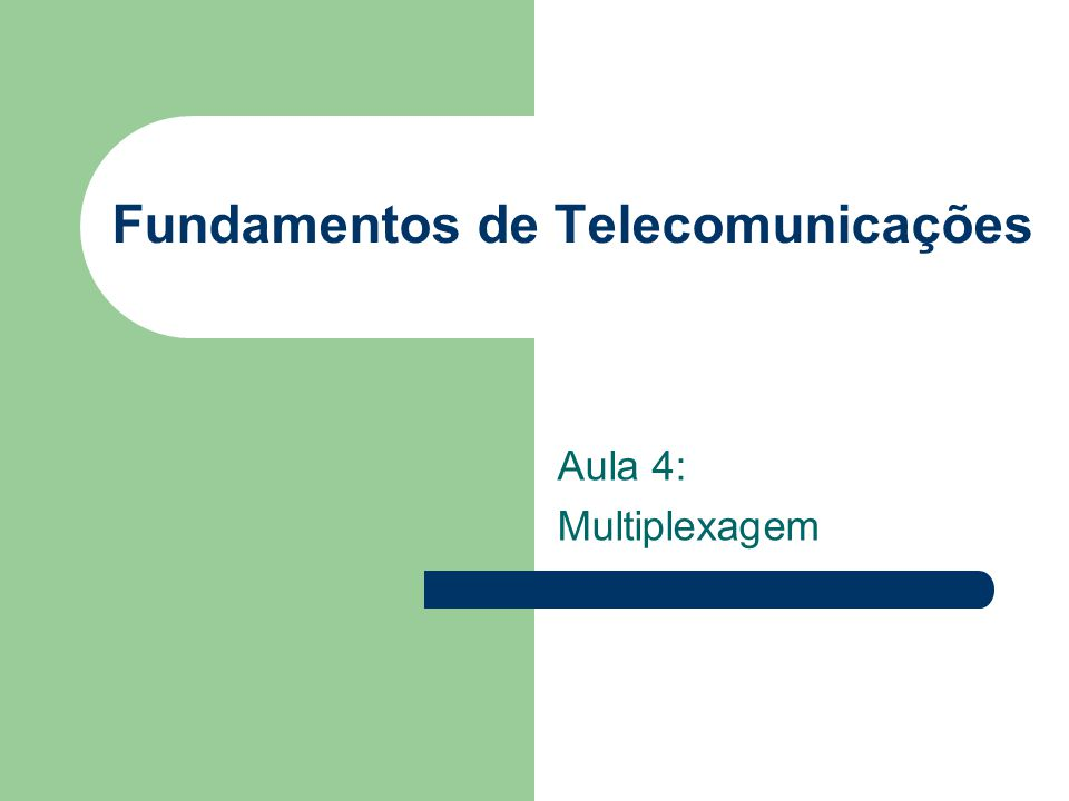 Fundamentos de Telecomunicações Aula 4: Multiplexagem