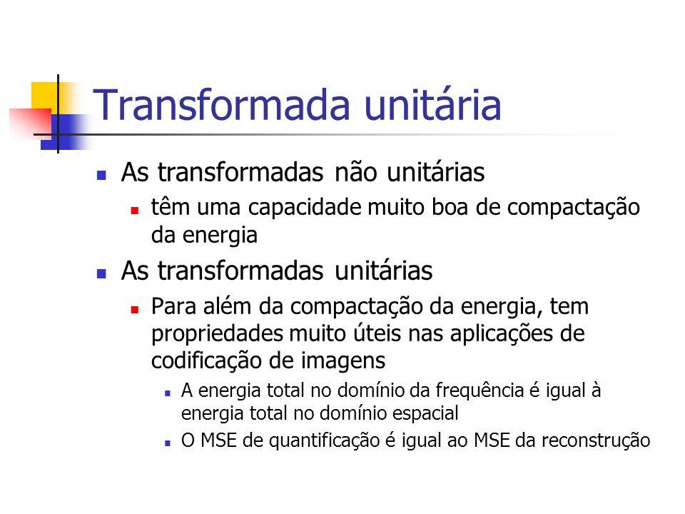 Transformada unitária As transformadas não unitárias têm uma capacidade muito boa de compactação da energia As transformadas unitárias Para além da co