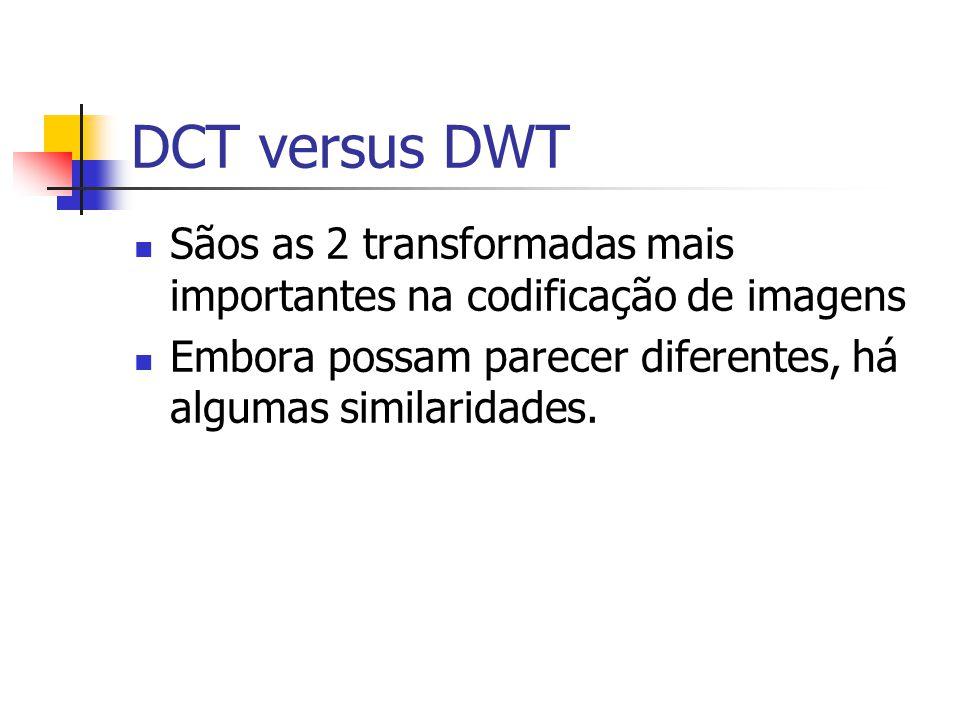 DCT versus DWT Sãos as 2 transformadas mais importantes na codificação de imagens Embora possam parecer diferentes, há algumas similaridades.