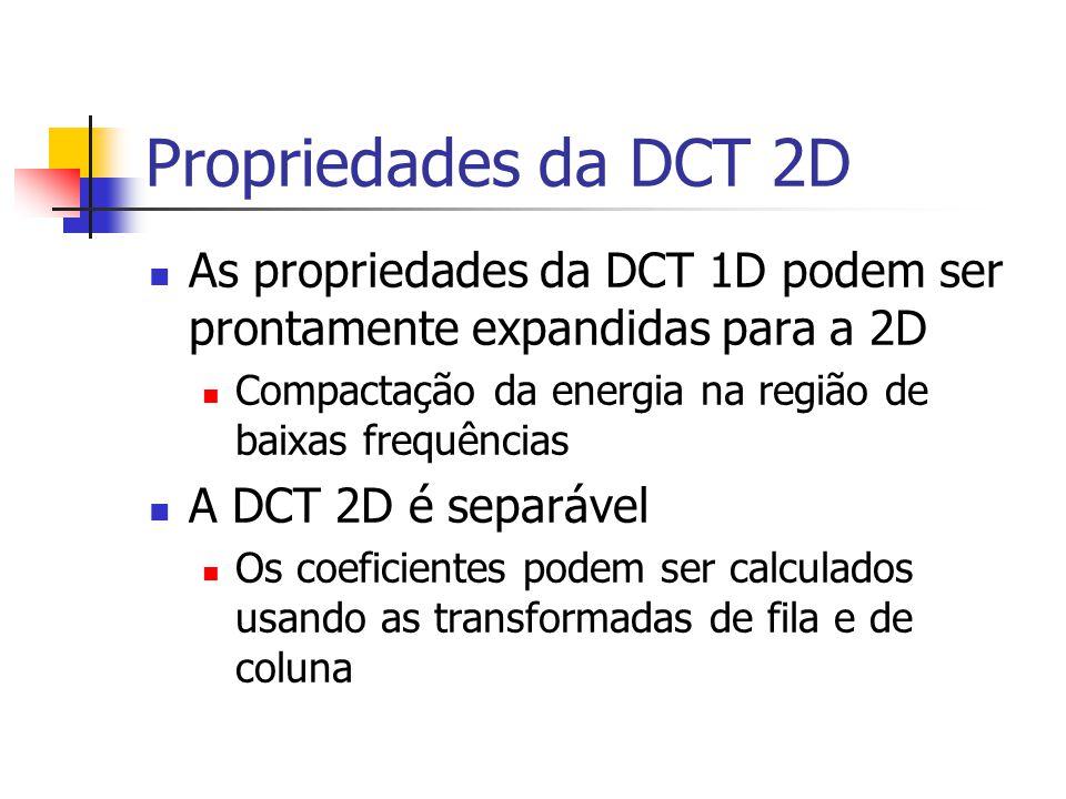 Propriedades da DCT 2D As propriedades da DCT 1D podem ser prontamente expandidas para a 2D Compactação da energia na região de baixas frequências A D