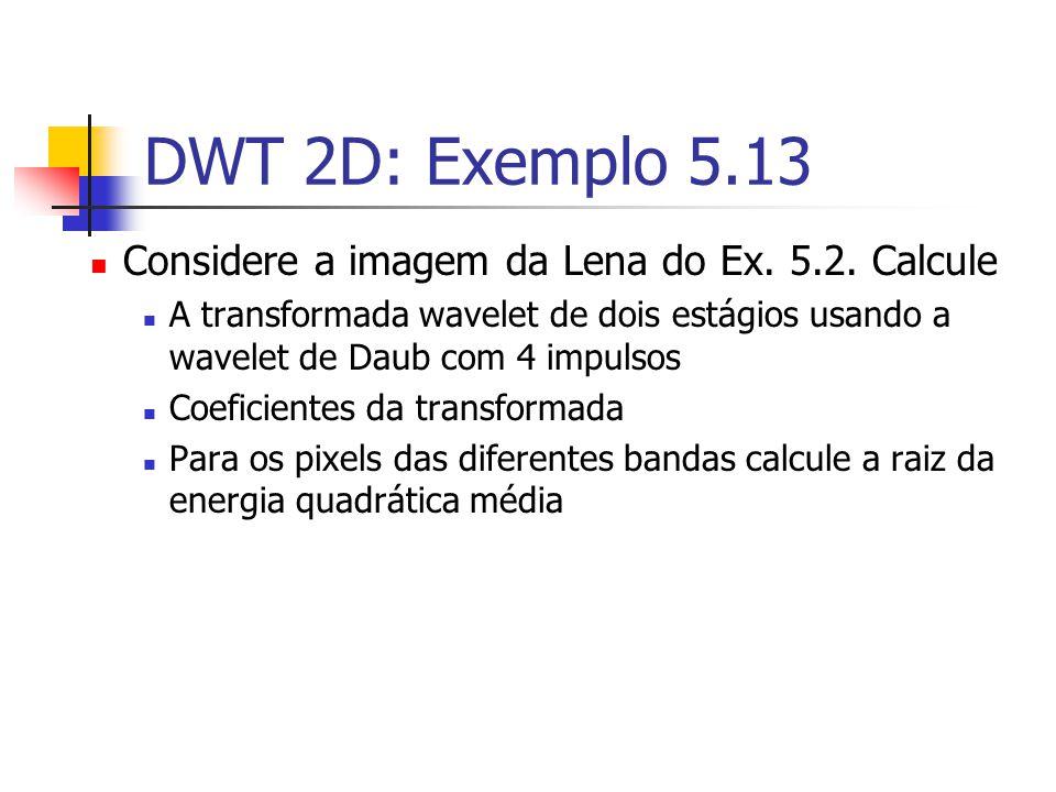 DWT 2D: Exemplo 5.13 Considere a imagem da Lena do Ex. 5.2. Calcule A transformada wavelet de dois estágios usando a wavelet de Daub com 4 impulsos Co