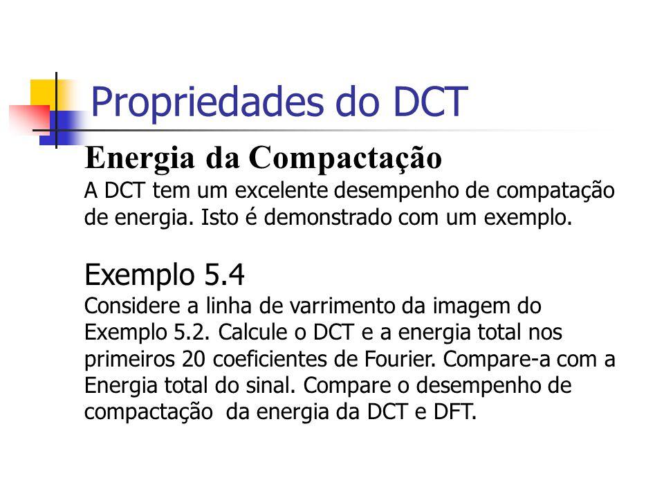 Propriedades do DCT Energia da Compactação A DCT tem um excelente desempenho de compatação de energia. Isto é demonstrado com um exemplo. Exemplo 5.4