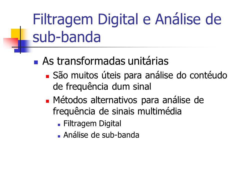Filtragem Digital e Análise de sub-banda As transformadas unitárias São muitos úteis para análise do contéudo de frequência dum sinal Métodos alternat
