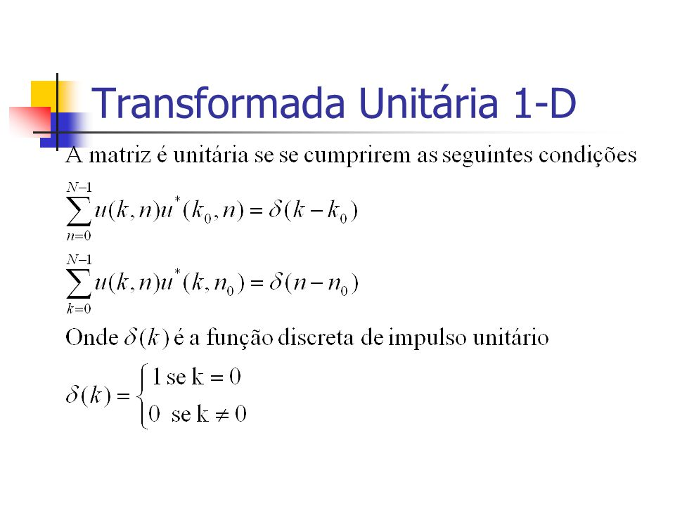 Transformada Discreta de Fourier 1-D - sequência discreta periódica com N amostras por período.