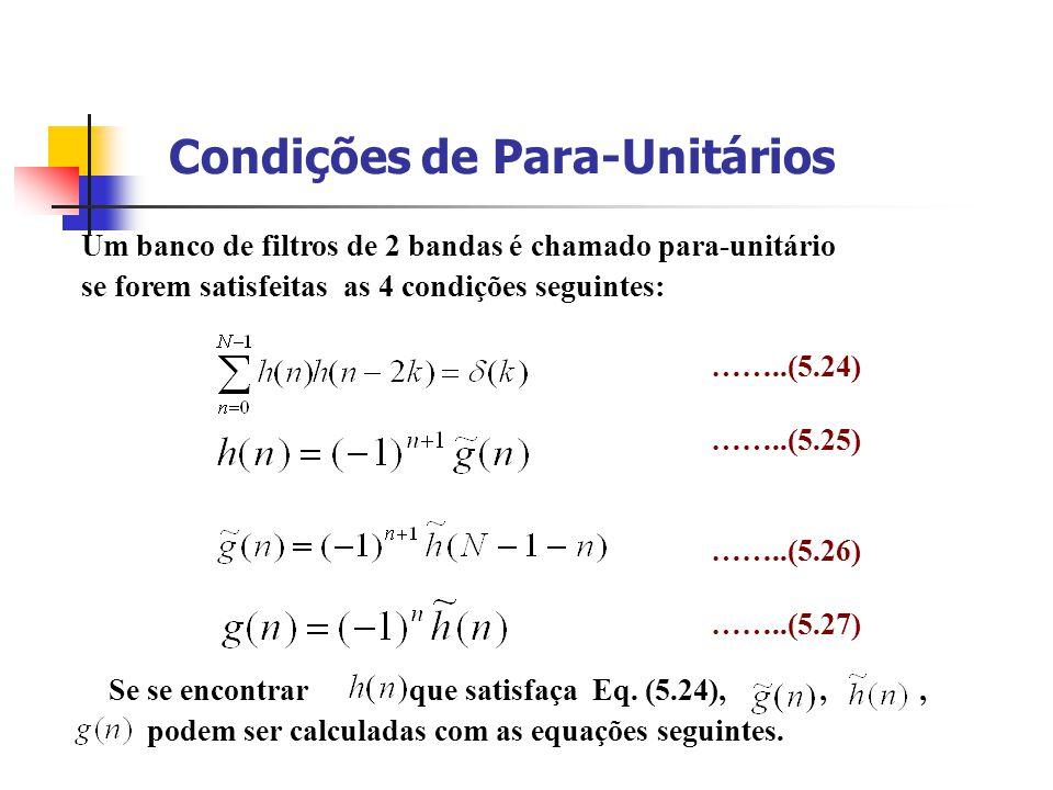 Condições de Para-Unitários Um banco de filtros de 2 bandas é chamado para-unitário se forem satisfeitas as 4 condições seguintes: Se se encontrar que