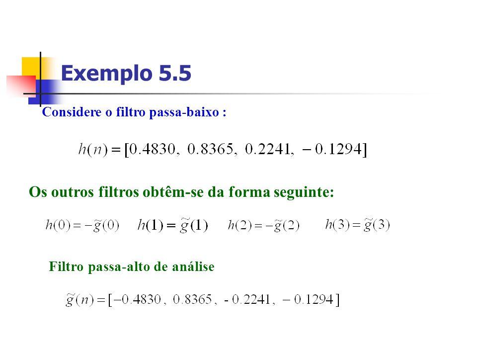 Exemplo 5.5 Considere o filtro passa-baixo : Os outros filtros obtêm-se da forma seguinte: Filtro passa-alto de análise