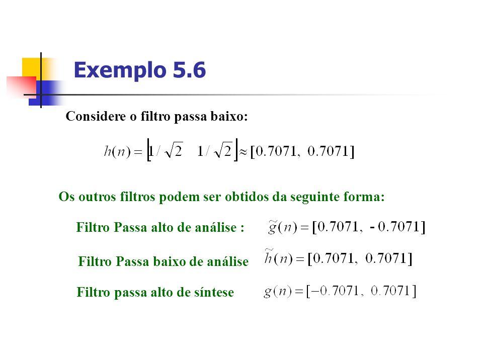 Exemplo 5.6 Considere o filtro passa baixo: Os outros filtros podem ser obtidos da seguinte forma: Filtro Passa alto de análise : Filtro Passa baixo d