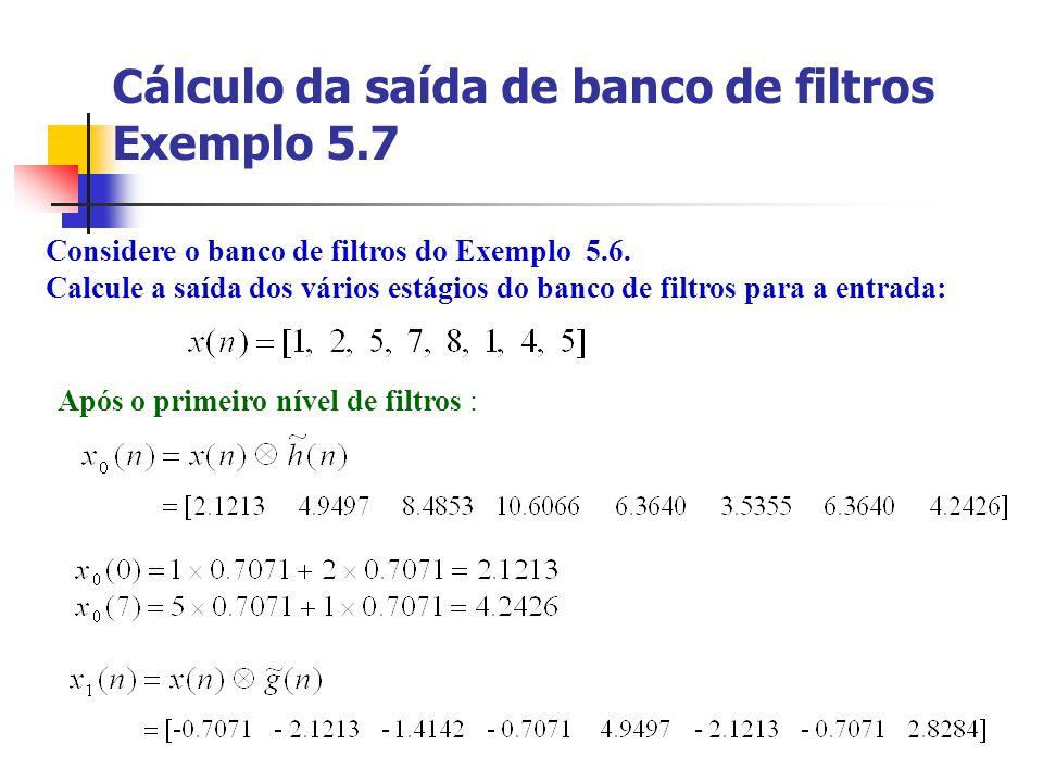 Cálculo da saída de banco de filtros Exemplo 5.7 Considere o banco de filtros do Exemplo 5.6. Calcule a saída dos vários estágios do banco de filtros