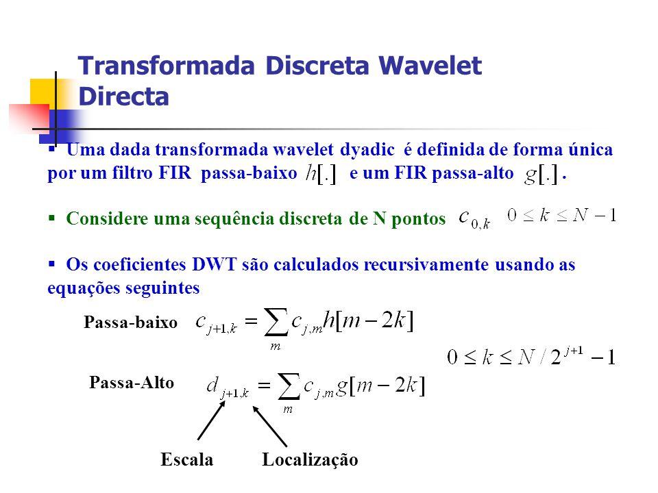 Transformada Discreta Wavelet Directa Uma dada transformada wavelet dyadic é definida de forma única por um filtro FIR passa-baixo e um FIR passa-alto