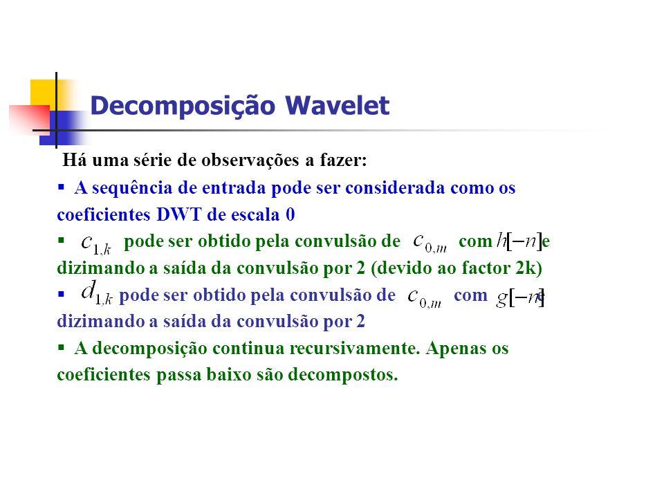 Decomposição Wavelet Há uma série de observações a fazer: A sequência de entrada pode ser considerada como os coeficientes DWT de escala 0 pode ser ob