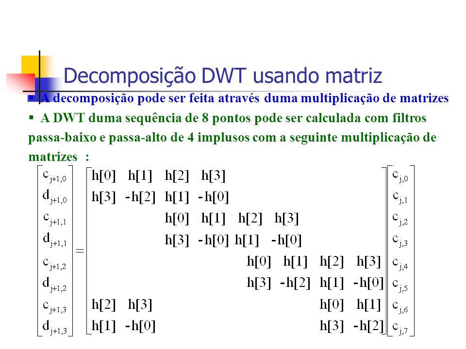 Decomposição DWT usando matriz A decomposição pode ser feita através duma multiplicação de matrizes A DWT duma sequência de 8 pontos pode ser calculad