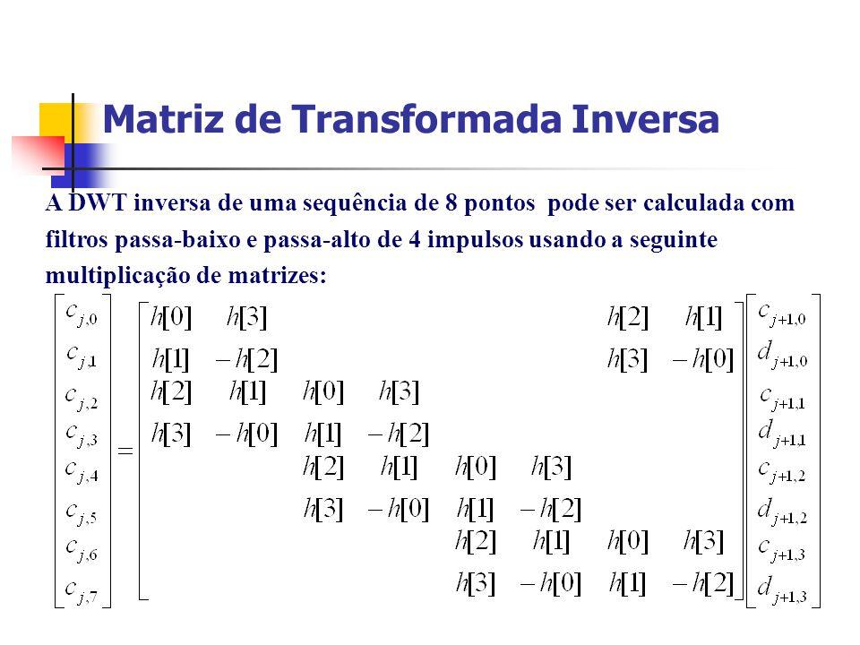 Matriz de Transformada Inversa A DWT inversa de uma sequência de 8 pontos pode ser calculada com filtros passa-baixo e passa-alto de 4 impulsos usando