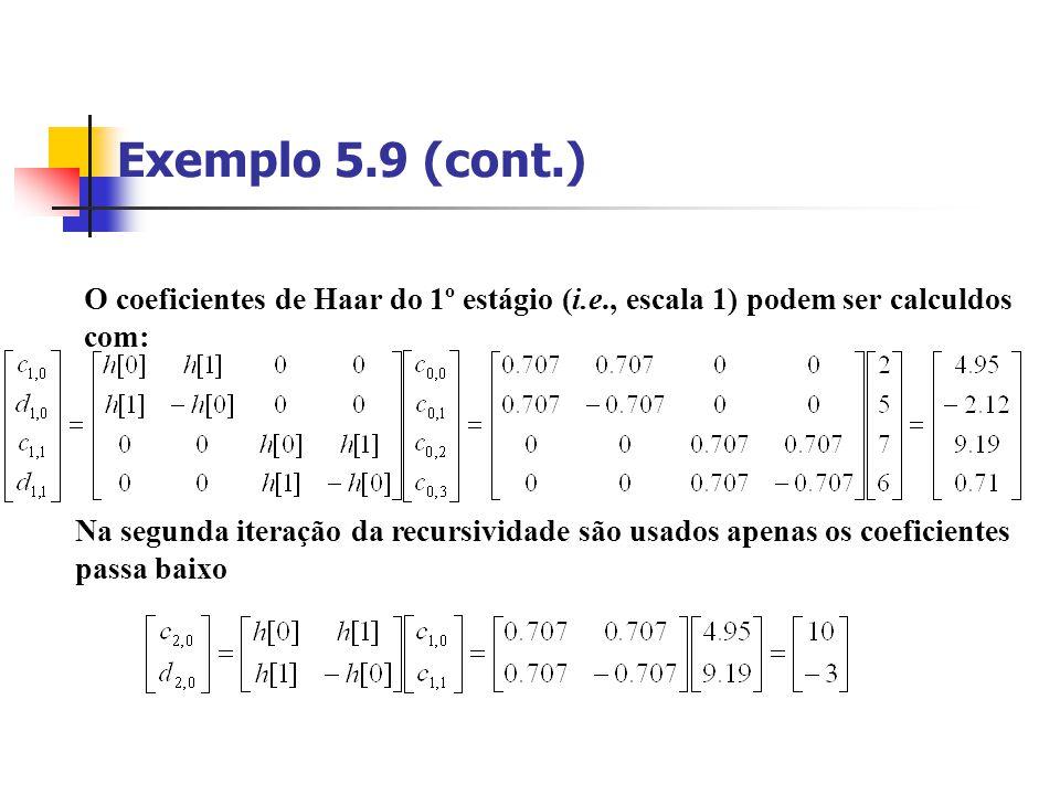 Exemplo 5.9 (cont.) O coeficientes de Haar do 1º estágio (i.e., escala 1) podem ser calculdos com: Na segunda iteração da recursividade são usados ape