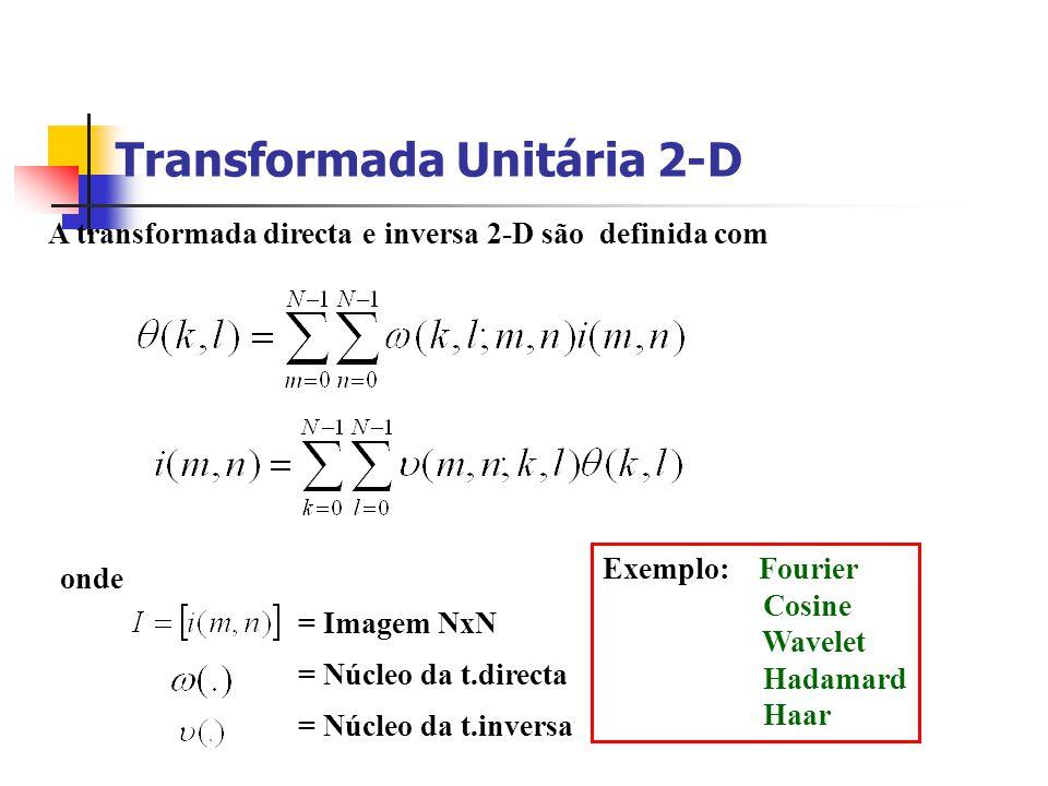 Transformada Unitária 2-D A transformada directa e inversa 2-D são definida com onde = Imagem NxN = Núcleo da t.directa = Núcleo da t.inversa Exemplo: