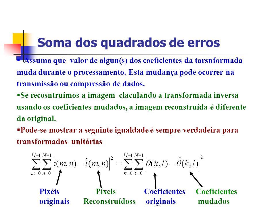 Soma dos quadrados de erros Assuma que valor de algun(s) dos coeficientes da tarsnformada muda durante o processamento. Esta mudança pode ocorrer na t