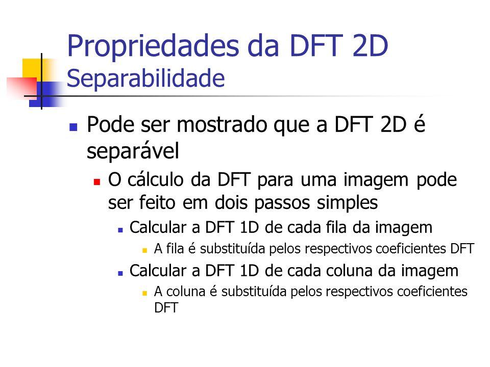 Propriedades da DFT 2D Separabilidade Pode ser mostrado que a DFT 2D é separável O cálculo da DFT para uma imagem pode ser feito em dois passos simple