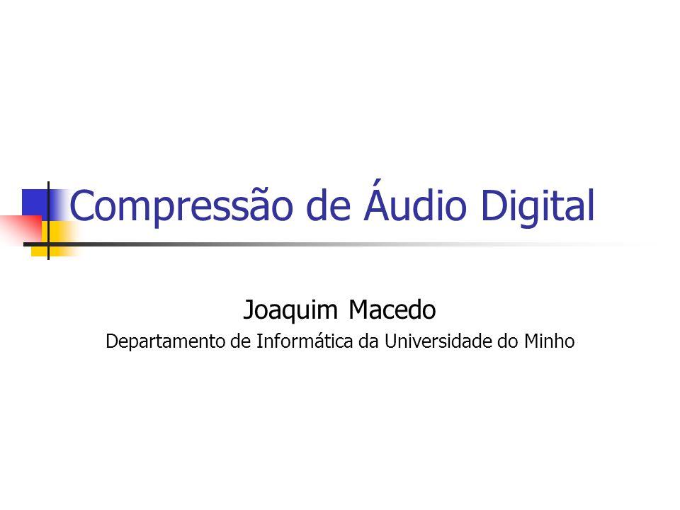 Descodificador Áudio MPEG-1 Desempacotamento da sequência de bits Reconstrução da frequência de amostragem Banco de Filtros de Síntese Dados auxiliares Sequência de bits codificada Áudio Reconstruído