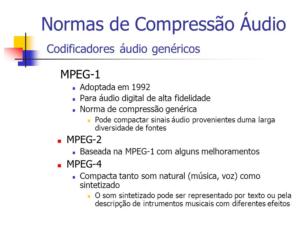 Normas de Compressão Áudio Codificadores áudio genéricos MPEG-1 Adoptada em 1992 Para áudio digital de alta fidelidade Norma de compressão genérica Po