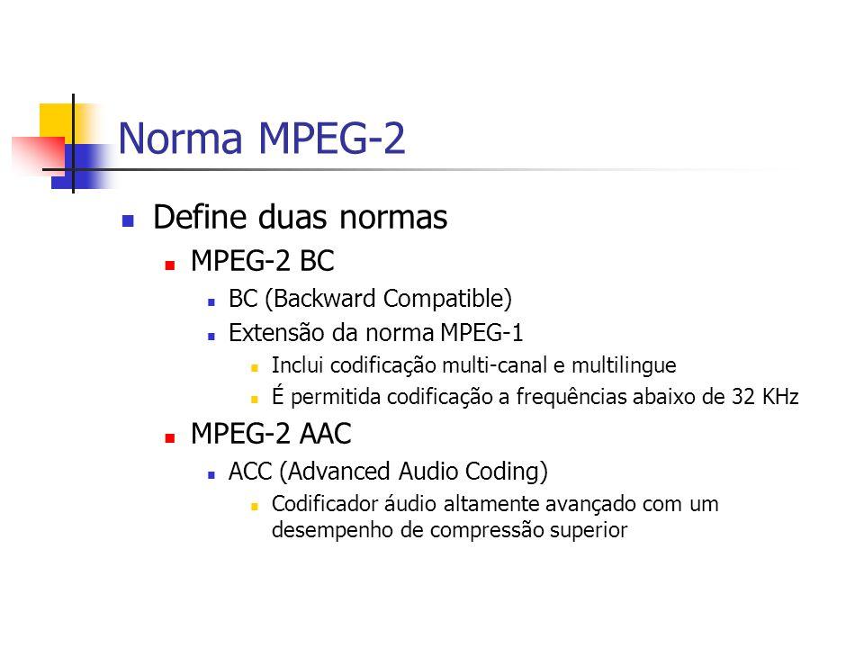 Norma MPEG-2 Define duas normas MPEG-2 BC BC (Backward Compatible) Extensão da norma MPEG-1 Inclui codificação multi-canal e multilingue É permitida c
