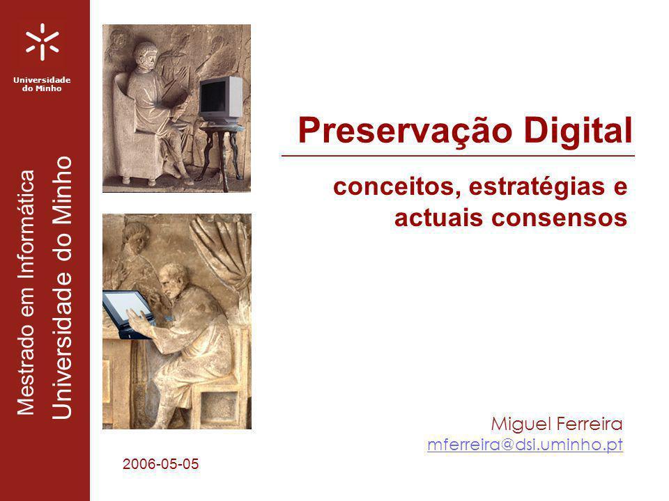 Universidade do Minho Mestrado em Informática Universidade do Minho 32 Questões Dê exemplos de objectos digitais que gostaria de ver preservados por um longo período de tempo.