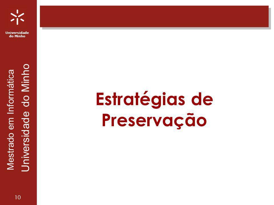 Universidade do Minho Mestrado em Informática Universidade do Minho 10 Estratégias de Preservação